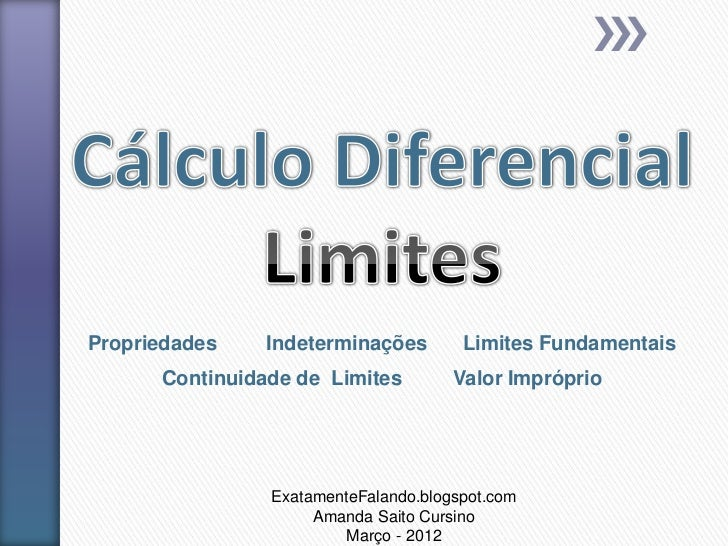 Propriedades    Indeterminações        Limites Fundamentais      Continuidade de Limites         Valor Impróprio          ...