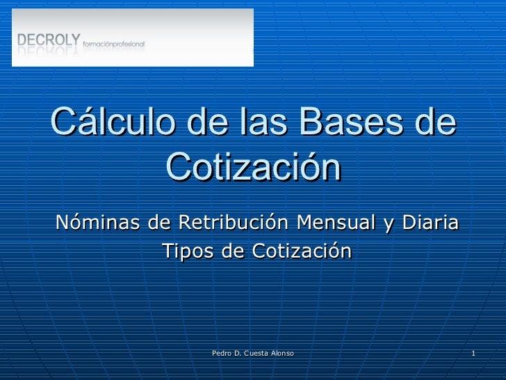 Cálculo de las Bases de Cotización Nóminas de Retribución Mensual y Diaria Tipos de Cotización
