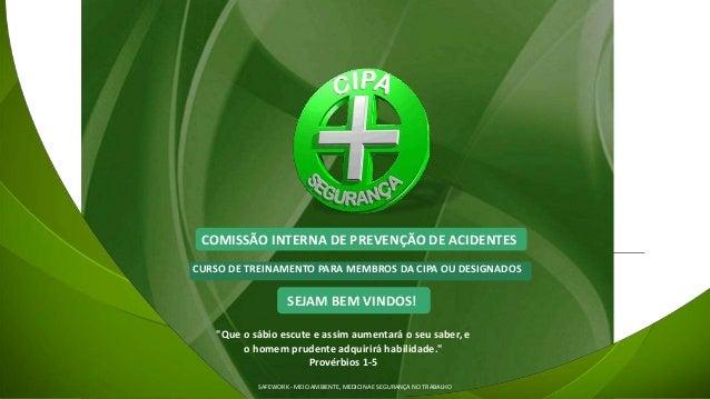 COMISSÃO INTERNA DE PREVENÇÃO DE ACIDENTES CURSO DE TREINAMENTO PARA MEMBROS DA CIPA OU DESIGNADOS SAFEWORK - MEIO AMBIENT...