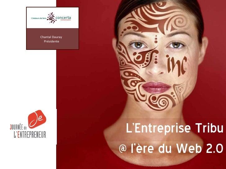 L'Entreprise Tribu @ l'ère du Web 2.0 Chantal   Dauray  Présidente