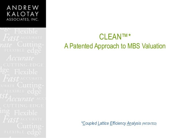 *Coupled Lattice Efficiency Analysis (PATENTED) CLEAN™* A Patented Approach to MBS Valuation