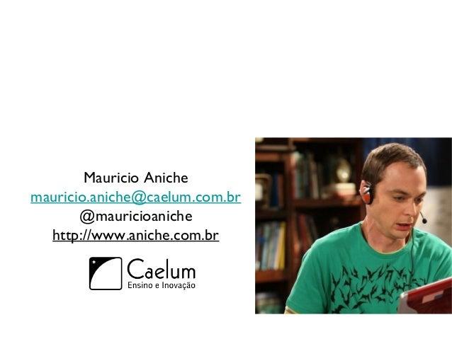 Mauricio Anichemauricio.aniche@caelum.com.br@mauricioanichehttp://www.aniche.com.br