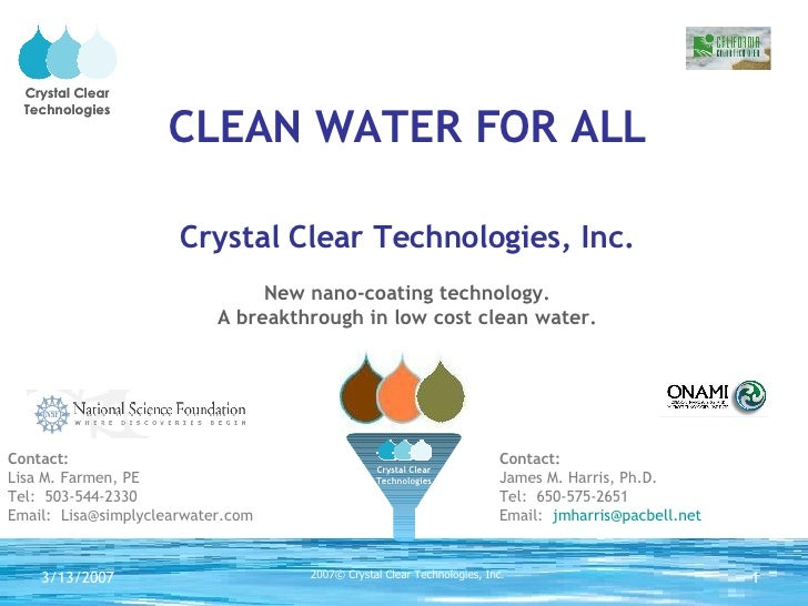 CLEAN WATER FOR ALL Crystal Clear Technologies, Inc. New nano-coating technology. A breakthrough in low cost clean water. ...