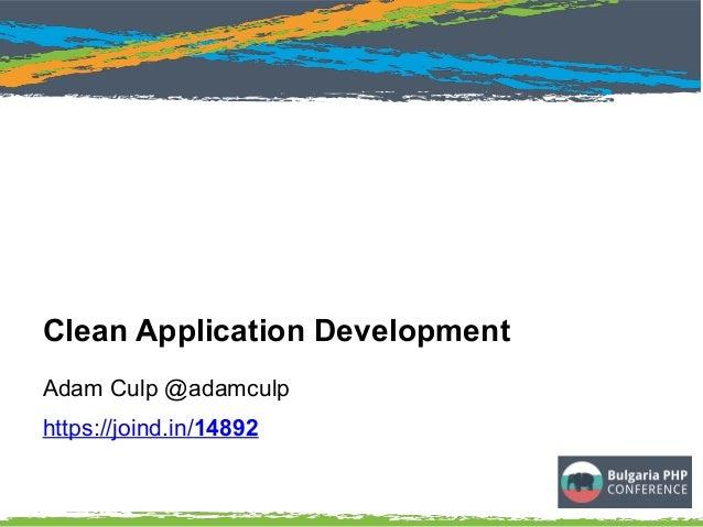 Adam Culp @adamculp https://joind.in/14892 Clean Application Development
