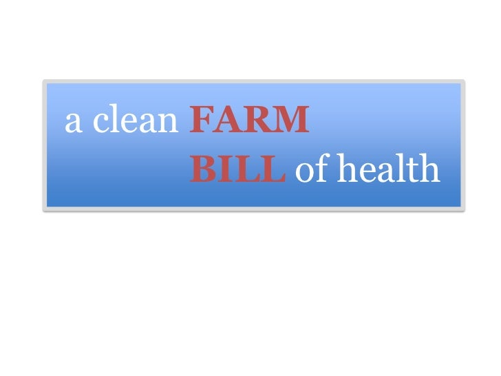 a clean FARM        BILL of health