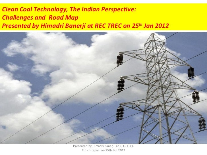 Clean Coal Technology:Indian Perspective by Himadri Banerji