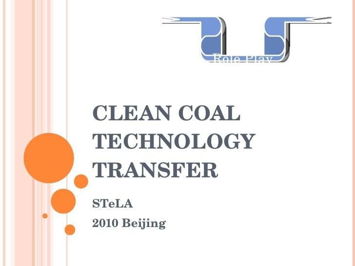 CLEAN COAL TECHNOLOGY TRANSFER STeLA 2010 Beijing Role Play