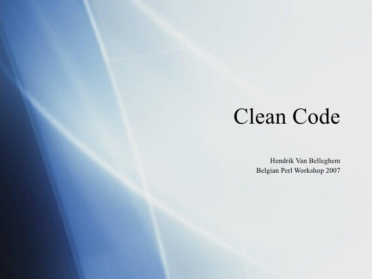 Clean Code Hendrik Van Belleghem Belgian Perl Workshop 2007