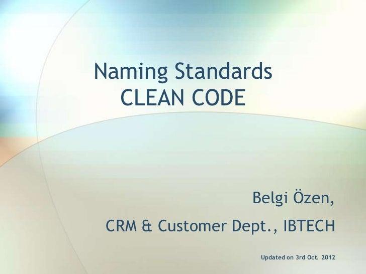 Naming Standards  CLEAN CODE                  Belgi Özen, CRM & Customer Dept., IBTECH                   Updated on 3rd Oc...