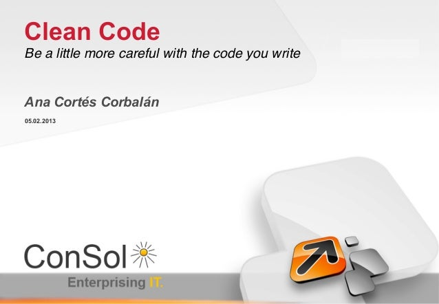 Clean CodeBe a little more careful with the code you write!Ana Cortés Corbalán05.02.2013