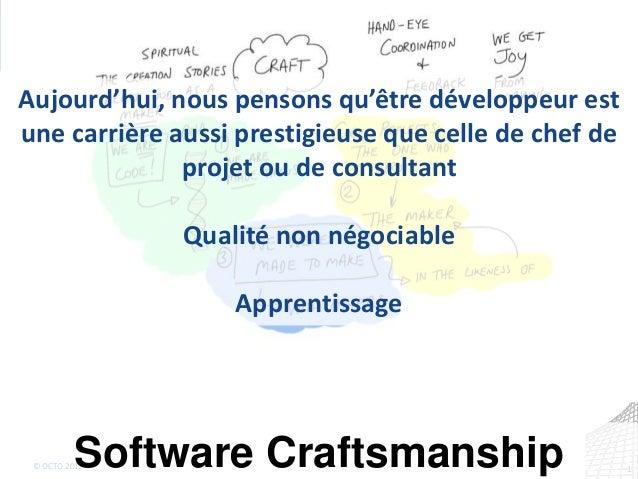 1© OCTO 2012Software Craftsmanship Aujourd'hui, nous pensons qu'être développeur est une carrière aussi prestigieuse que c...