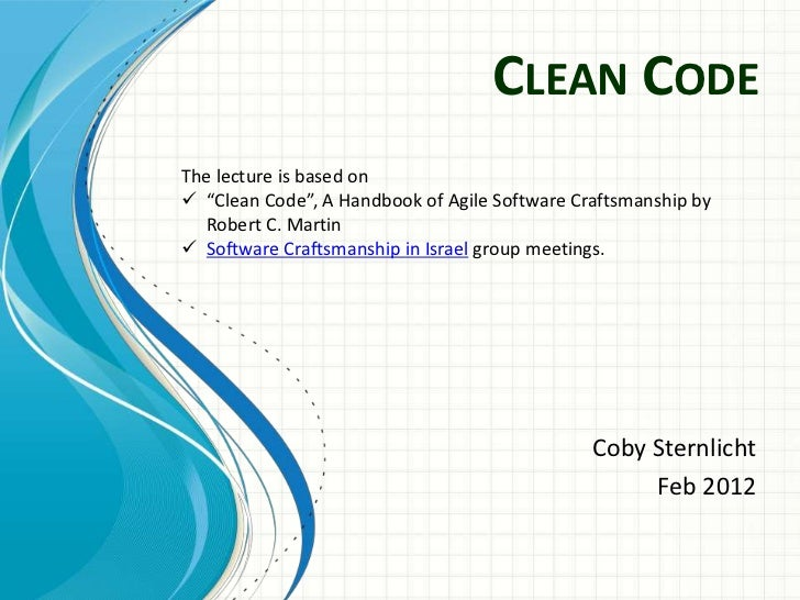 """CLEAN CODEThe lecture is based on """"Clean Code"""", A Handbook of Agile Software Craftsmanship by  Robert C. Martin Software..."""