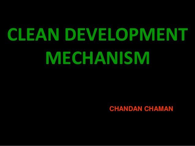 CLEAN DEVELOPMENT    MECHANISM         CHANDAN CHAMAN