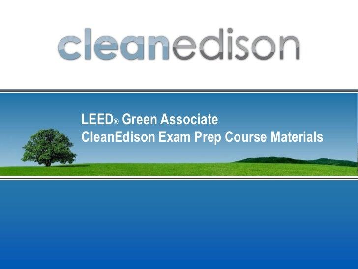 LEED® Green AssociateCleanEdison Exam Prep Course Materials