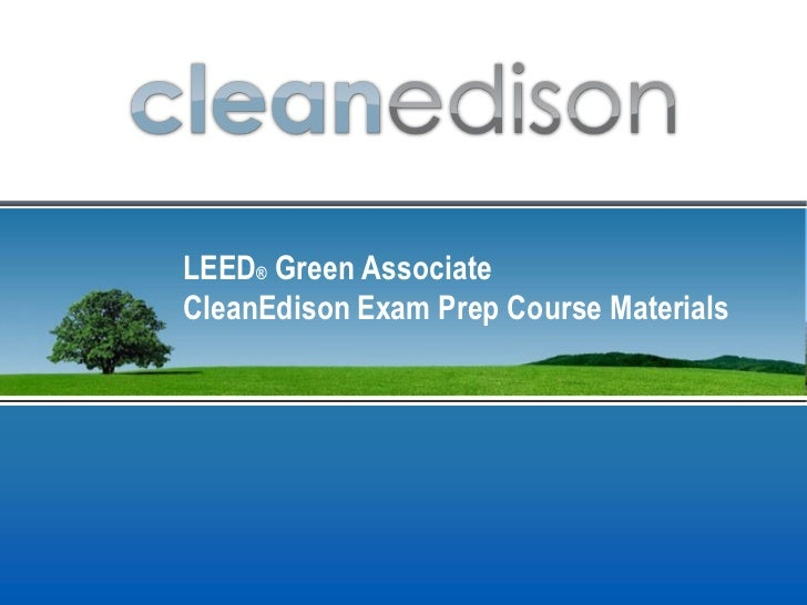 CleanEdison LEED Green Associate  Exam Overview and Green Building Basics