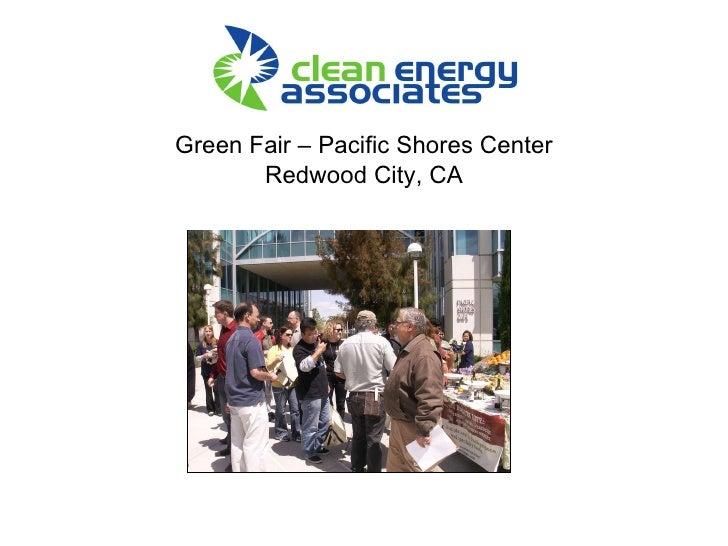 <ul><li>Green Fair – Pacific Shores Center </li></ul><ul><li>Redwood City, CA </li></ul>