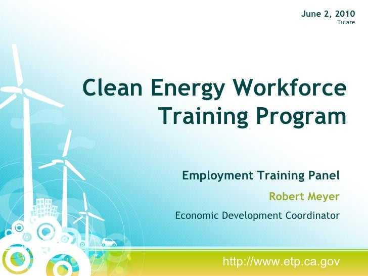 Clean Energy Workforce Training Program Employment Training Panel Robert Meyer Economic Development Coordinator June 2, 20...