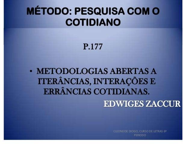 MÉTODO: PESQUISA COM O COTIDIANO P.177 • METODOLOGIAS ABERTAS A ITERÂNCIAS, INTERAÇÕES E ERRÂNCIAS COTIDIANAS.  CLEONEIDE ...