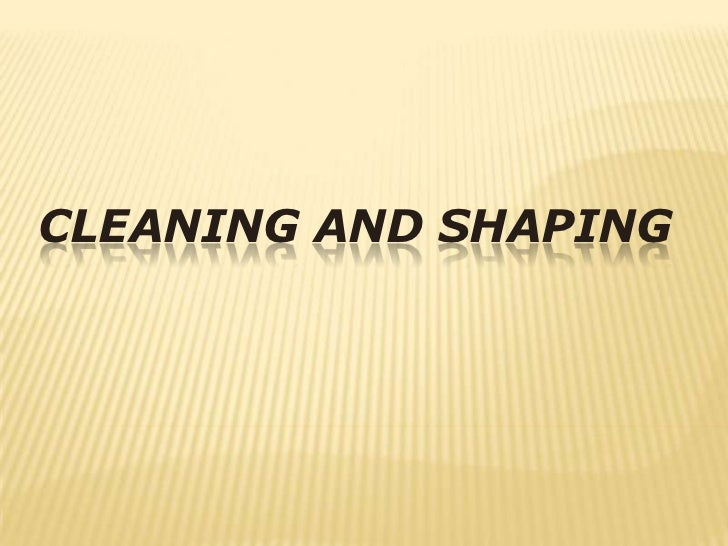 Cleaning and Shaping<br />