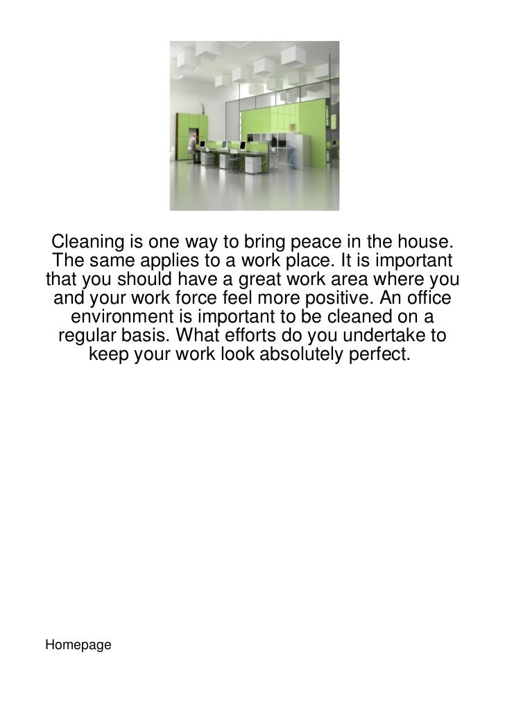 Cleaning is one way to bring peace in the house. The same applies to a work place. It is importantthat you should have a g...