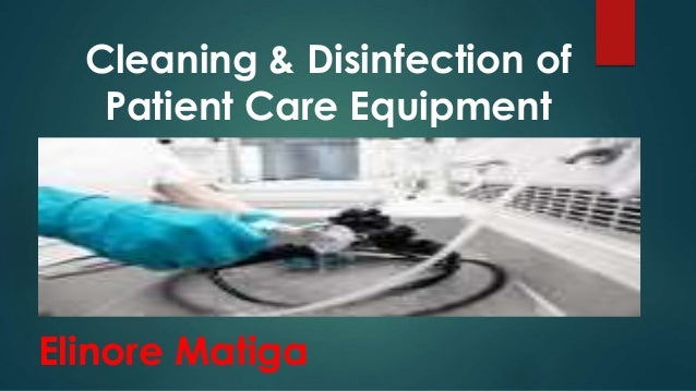 Cleaning and disinfection of p atient care equipment