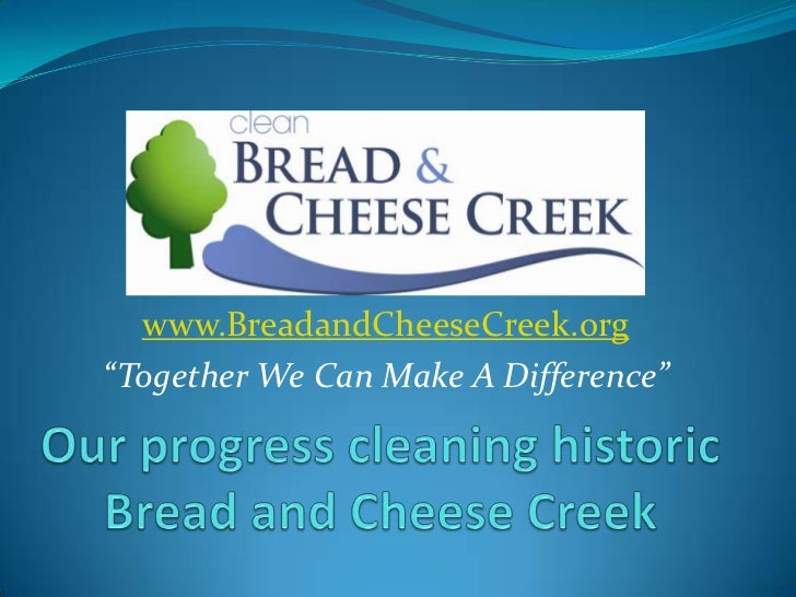 "www.BreadandCheeseCreek.org<br />""Together We Can Make A Difference""<br />Our progress cleaning historic Bread and Cheese ..."