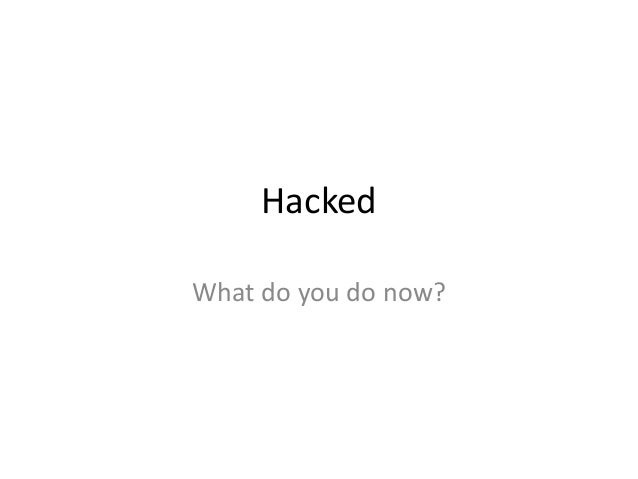 Hacked What do you do now?