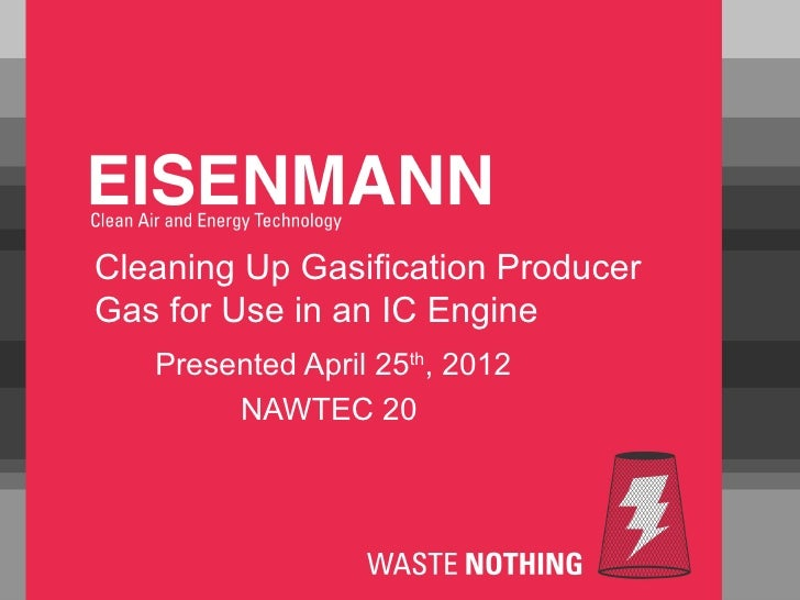 Cleaning Up Gasification ProducerGas for Use in an IC Engine   Presented April 25th, 2012        NAWTEC 20