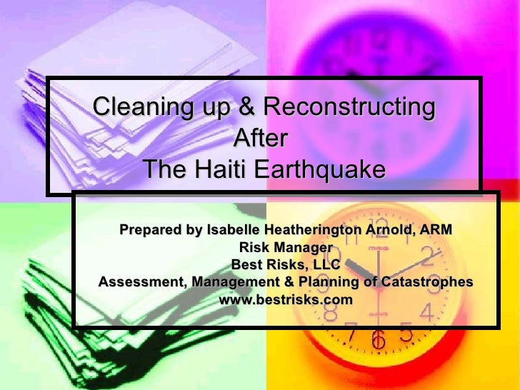 Cleaning up & Reconstructing After  The Haiti Earthquake Prepared by Isabelle Heatherington Arnold, ARM Risk Manager Best ...
