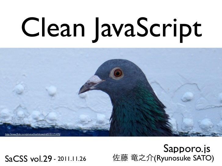 Clean JavaScripthttp://www.flickr.com/photos/hoshikowolrd/5151171470/                                                      ...