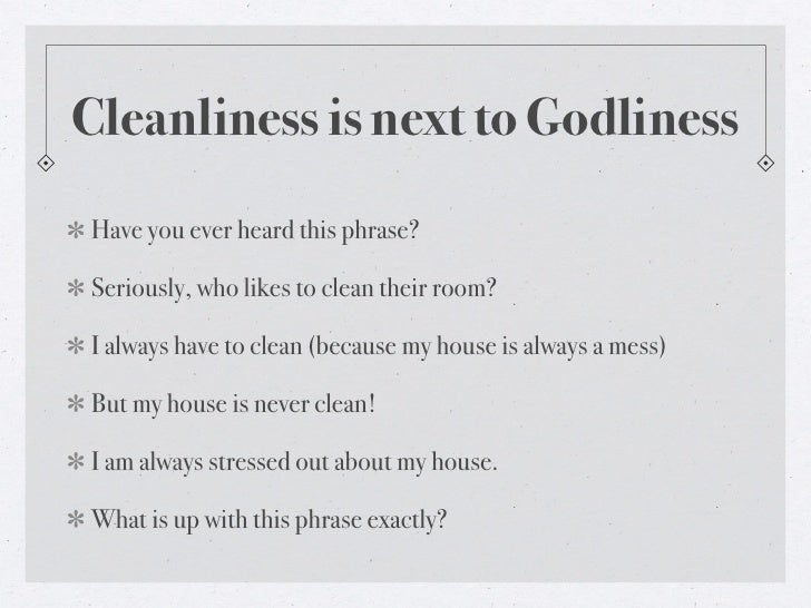 essay on godliness Cleanliness is next to godliness health essay introduction prevention is better than cure cleanliness is next to godliness today increasing emphasis is based on health, health promotion, wellness and self-care.