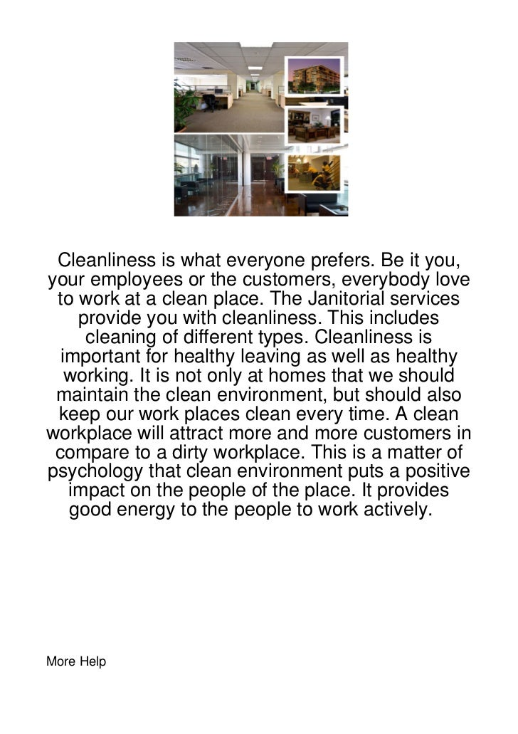 Cleanliness is what everyone prefers. Be it you,your employees or the customers, everybody love to work at a clean place. ...