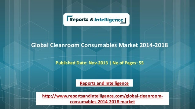 Global Cleanroom Consumables Market 2014-2018 Published Date: Nov-2013 | No of Pages: 55 Reports and Intelligence http://w...