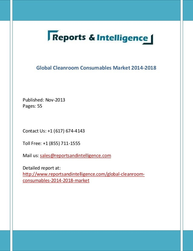 Global Cleanroom Consumables Market 2014-2018 Published: Nov-2013 Pages: 55 Contact Us: +1 (617) 674-4143 Toll Free: +1 (8...