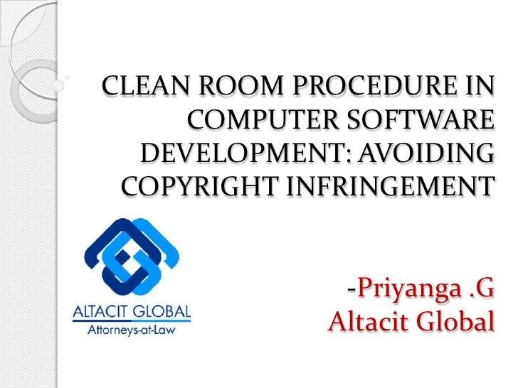 CLEAN ROOM PROCEDURE IN COMPUTER SOFTWARE DEVELOPMENT: AVOIDING COPYRIGHT INFRINGEMENT-Priyanga .GAltacit Global<br />