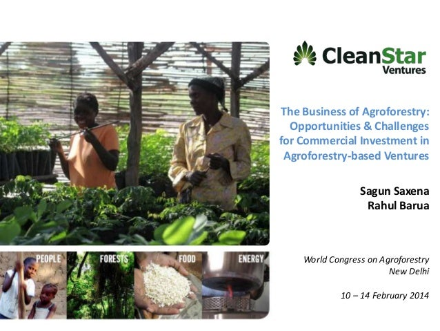 The Business of Agroforestry: Opportunities & Challenges for Commercial Investment in Agroforestry-based Ventures Sagun Sa...