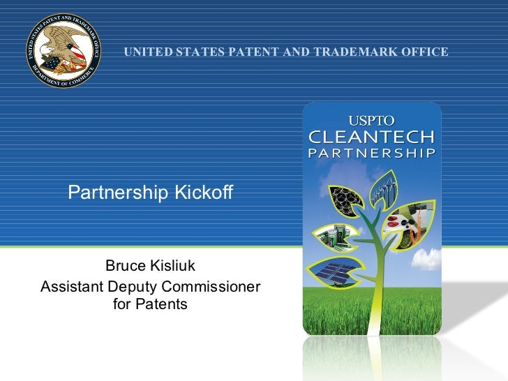 Partnership Kickoff Bruce Kisliuk Assistant Deputy Commissioner for Patents
