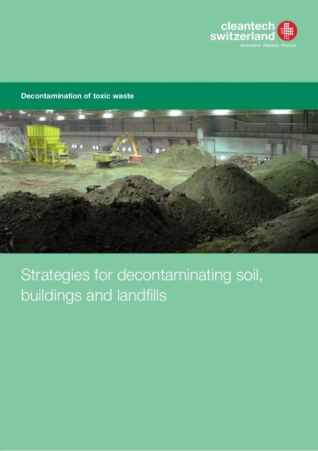 Contaminated site remediation Strategies for decontaminating soil, buildings and landfills Decontamination of toxic waste