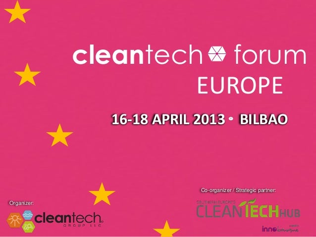 cleantech forum                      EUROPE               16-18 APRIL 2013 BILBAO                          Co-organizer / ...