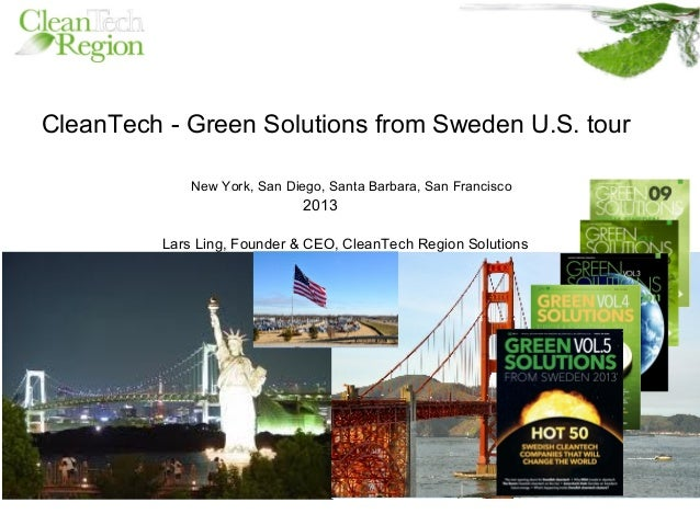 CleanTech - Green Solutions from Sweden U.S. tourNew York, San Diego, Santa Barbara, San Francisco2013Lars Ling, Founder &...