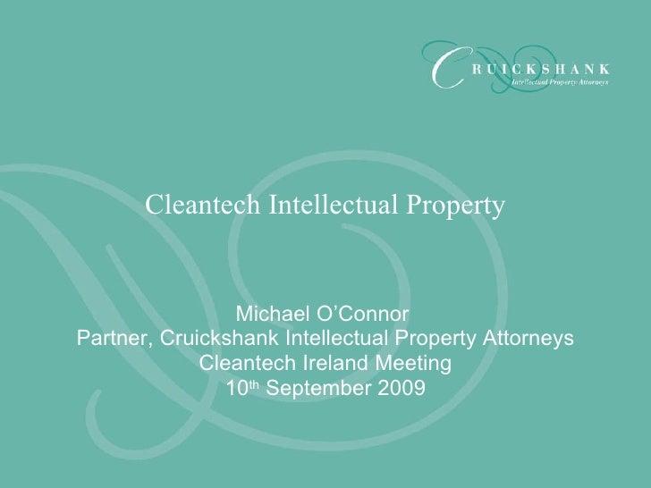 Michael O'Connor  Partner, Cruickshank Intellectual Property Attorneys Cleantech Ireland Meeting 10 th  September 2009 Cle...