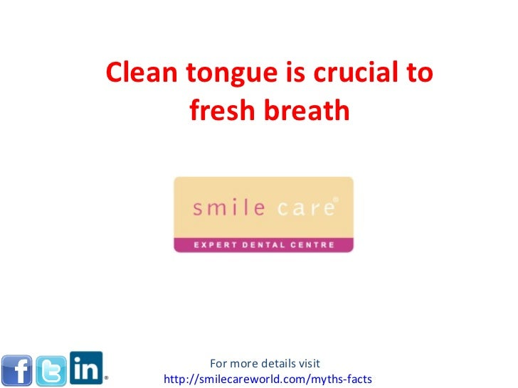 Clean tongue is crucial to fresh breath For more details visit  http:// smilecareworld.com /myths-facts