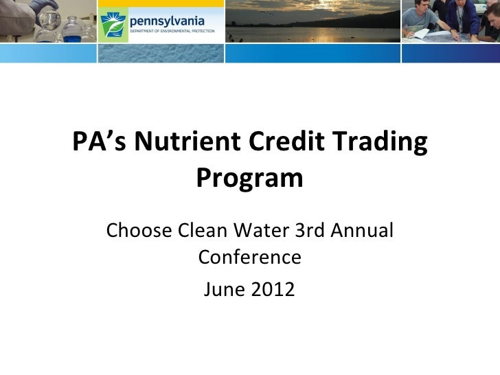PA's Nutrient Credit Trading          Program  Choose Clean Water 3rd Annual           Conference            June 2012