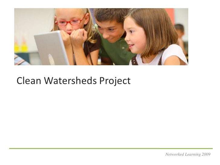 Clean Watersheds Project                                Networked Learning 2009