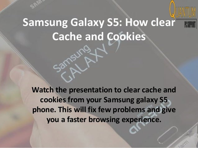 Samsung Galaxy S5: How clear Cache and Cookies Watch the presentation to clear cache and cookies from your Samsung galaxy ...