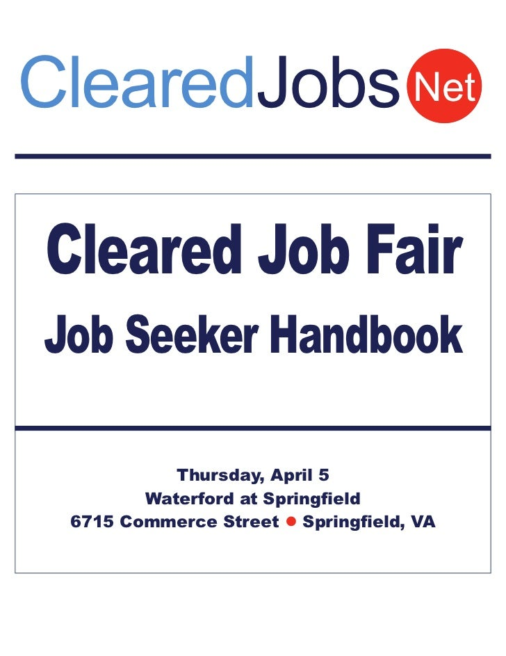 ClearedJobs NetCleared Job FairJob Seeker Handbook           Thursday, April 5        Waterford at Springfield 6715 Commer...