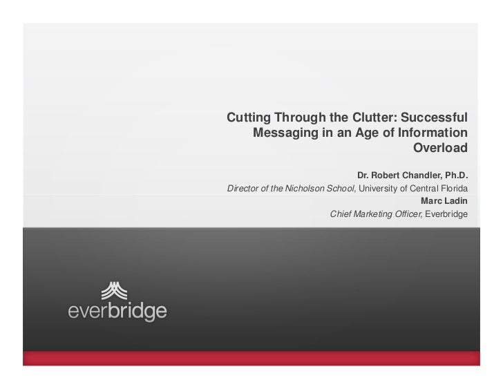 Cutting Through the Clutter: Successful    Messaging in an Age of Information                              Overload       ...