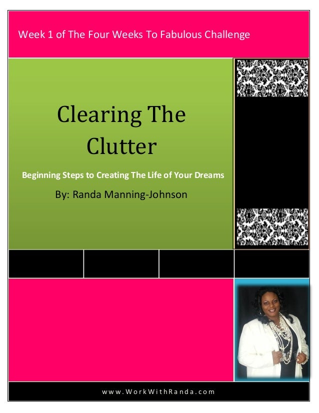 w w w . W o r k W i t h R a n d a . c o mClearing TheClutterBeginning Steps to Creating The Life of Your DreamsBy: Randa M...