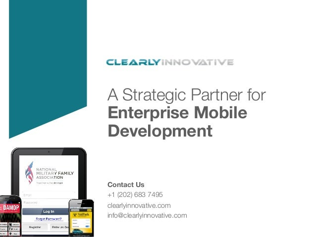 A Strategic Partner for Enterprise Mobile Development  January 21, 2014  Contact Us +1 (202) 683 7495 clearlyinnovative.co...