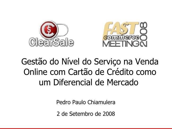 Gestão do Nível do Serviço na Venda Online com Cartão de Crédito como um Diferencial de Mercado   Pedro Paulo Chiamulera 2...